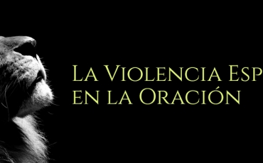 La Violencia Espiritual en la Oración